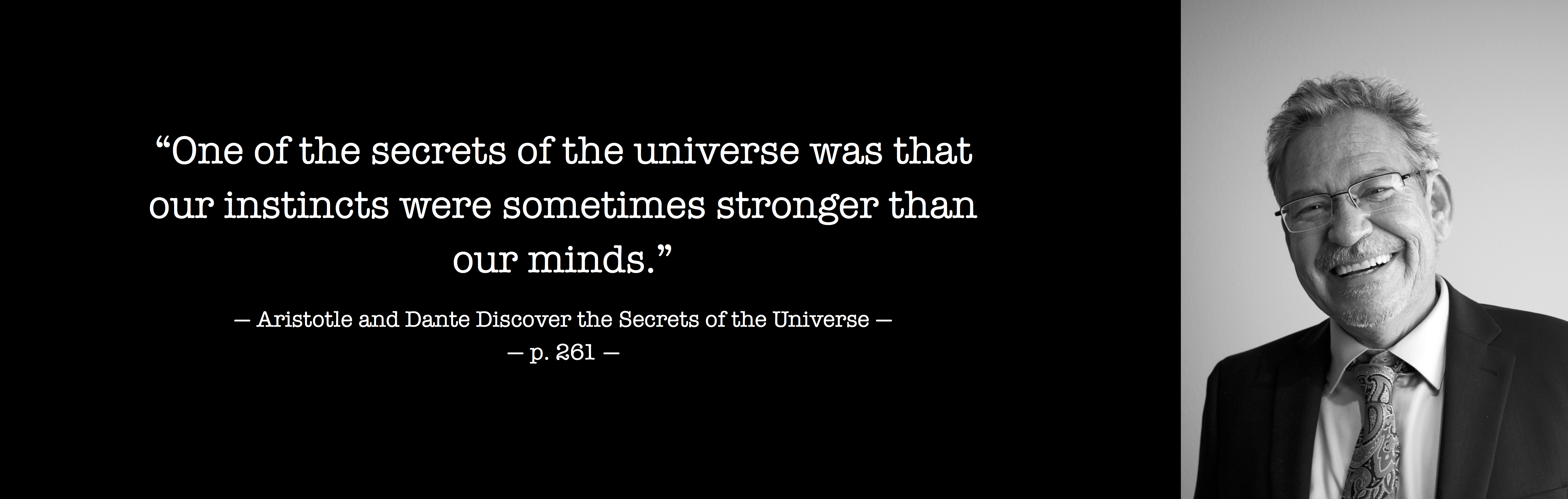 """One of the secrets of the universe was that our instincts were sometimes stronger than our minds."" - Aristotle and Dante Discover the Secrets of the Universe"